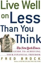 Live Well on Less Than You Think ebook by Fred Brock
