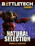 BattleTech Legends: Natural Selection ebook by Michael A. Stackpole