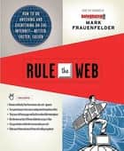 Rule the Web - How to Do Anything and Everything on the Internet---Better, Faster, Easier ebook by Mark Frauenfelder