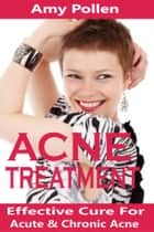 Acne Treatment ebook by Amy Pollen