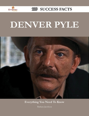 Denver Pyle 139 Success Facts - Everything you need to know about Denver Pyle ebook by Barbara Jacobson