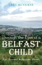 Through the Eyes of a Belfast Child ebook by Greg McVicker