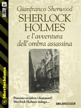 Sherlock Holmes e l'avventura dell'ombra assassina ebook by Gianfranco Sherwood