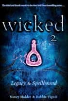 Wicked 2 - Legacy & Spellbound ebook by Nancy Holder, Debbie Viguié