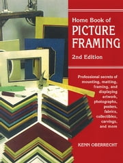 Home Book of Picture Framing 2nd Edition ebook by Kenn Oberrechet