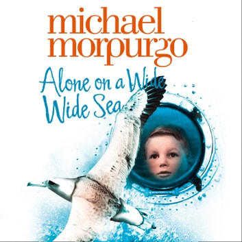 Alone on a Wide Wide Sea audiobook by Michael Morpurgo