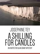 A Shilling for Candles - An Inspector Alan Grant Mystery ebook by Josephine Tey