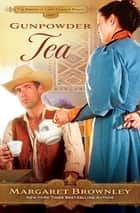 Gunpowder Tea ebook by Margaret Brownley