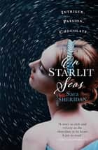 On Starlit Seas - A gripping tale of unexpected passion, secrets and escape ebook by Sara Sheridan