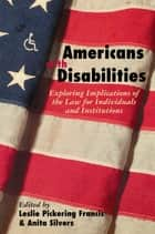 Americans with Disabilities ebook by Leslie Francis,Anita Silvers