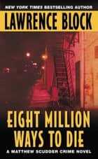 Eight Million Ways to Die ebook by Lawrence Block