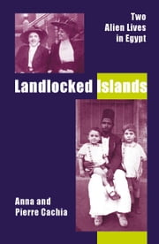 Landlocked Islands: Two Alien Lives in Egypt ebook by Anna & Pierre Cachia