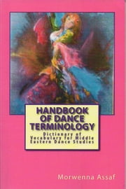 Handbook of Dance Terminology - Dictionary of Vocabulary for Middle Eastern Studies ebook by Morwenna Assaf