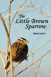 The Little Brown Sparrow ebook by Shell Isenhoff