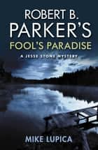 Robert B. Parker's Fool's Paradise ebook by Mike Lupica