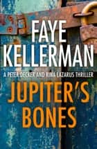 Jupiter's Bones (Peter Decker and Rina Lazarus Series, Book 11) ebook by Faye Kellerman