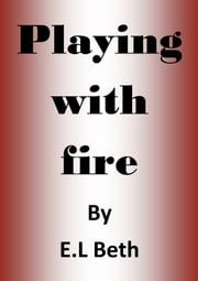 Playing with Fire ebook by E.L Beth