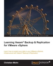 Learning Veeam® Backup & Replication for VMware vSphere ebook by Christian Mohn