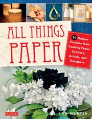 All Things Paper - 20 Unique Projects from Leading Paper Crafters, Artists, and Designers ebook by Ann Martin