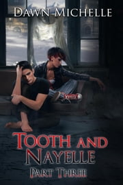 Tooth and Nayelle - Part three - Tooth and Nayelle, #3 ebook by Dawn Michelle