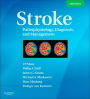Stroke - Pathophysiology, Diagnosis, and Management ebook by J. P. Mohr,Philip A. Wolf,James C. Grotta,Michael A. Moskowitz,Marc R Mayberg,Rudiger Von Kummer