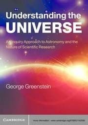 Understanding the Universe - An Inquiry Approach to Astronomy and the Nature of Scientific Research ebook by George Greenstein