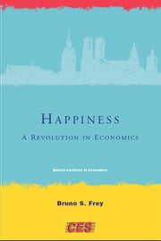 Happiness - A Revolution in Economics ebook by Bruno S. Frey