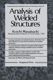 Analysis of Welded Structures: Residual Stresses, Distortion, and Their Consequences ebook by Masubuchi, Koichi