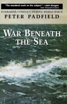 War Beneath the Sea ebook by Peter Padfield
