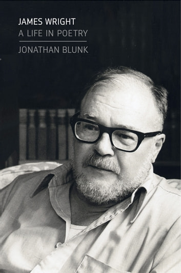 James Wright - A Life in Poetry ebook by Jonathan Blunk