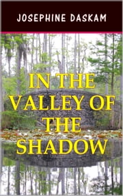 In the Valley of the Shadow ebook by Josephine Daskam