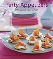 Party Appetizers - Small Bites, Big Flavors ebook by Tori Ritchie,Victoria Pearson