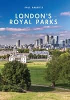 London's Royal Parks ebook by Paul Rabbitts