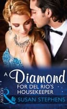 A Diamond For Del Rio's Housekeeper (Mills & Boon Modern) (Wedlocked!, Book 80) 電子書 by Susan Stephens