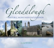 Glendalough: History, Monuments & Legends ebook by George  McClafferty