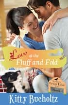 Love at the Fluff and Fold - A Sweet Small Town Romance ebook by Kitty Bucholtz