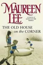 The Old House on the Corner ebook by Maureen Lee