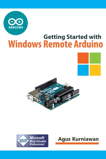 Getting Started with Windows Remote Arduino ebook by Agus Kurniawan