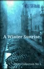 A Winter Sunrise ebook by Wolf Sherman