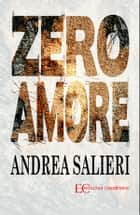Zero Amore ebook by Andrea Salieri