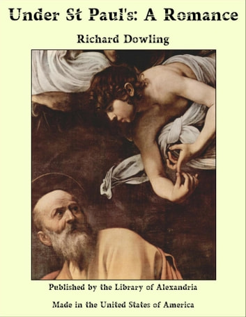 Under St Paul's: A Romance ebook by Richard Dowling