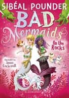 Bad Mermaids: On the Rocks ebook by Ms Sibéal Pounder, Mr Jason Cockcroft