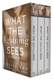 What the Lightning Sees: The Complete Series ebook by Louise Bay