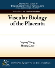 Vascular Biology of the Placenta ebook by Wang, Yuping