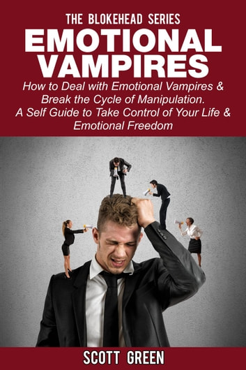 Emotional Vampires: How to Deal with Emotional Vampires & Break the Cycle  of Manipulation  A Self Guide to Take Control of Your Life & Emotional