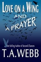 Love on a Wing and a Prayer ebook by T.A. Webb