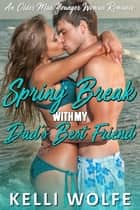 Spring Break with My Dad's Best Friend - An Older Man Younger Woman Romance ebook by Kelli Wolfe