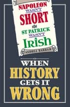 Napoleon Wasn't Short (& St Patrick Wasn't Irish) ebook by Andrea Barham