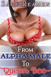 From Alpha Male to Queen Bee ebook by Sage Reamen