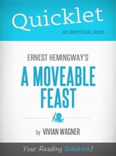 Quicklet on Ernest Hemingway's A Moveable Feast (CliffNotes-like Summary) ebook by Vivian Wagner